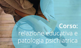 Corso: relazione educativa e patologia psichiatrica